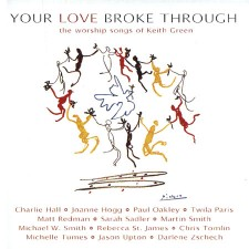 Your Love Broke Through - The Worship Songs of Keith Green (CD)