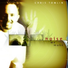 Chris Tomlin - The Noise We Make (CD)[수입 음반]