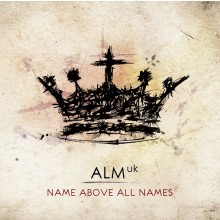 ALM:uk - Name Above All Names (CD)
