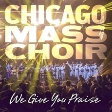 Chicago Mass Choir - We Give You Praise (CD)